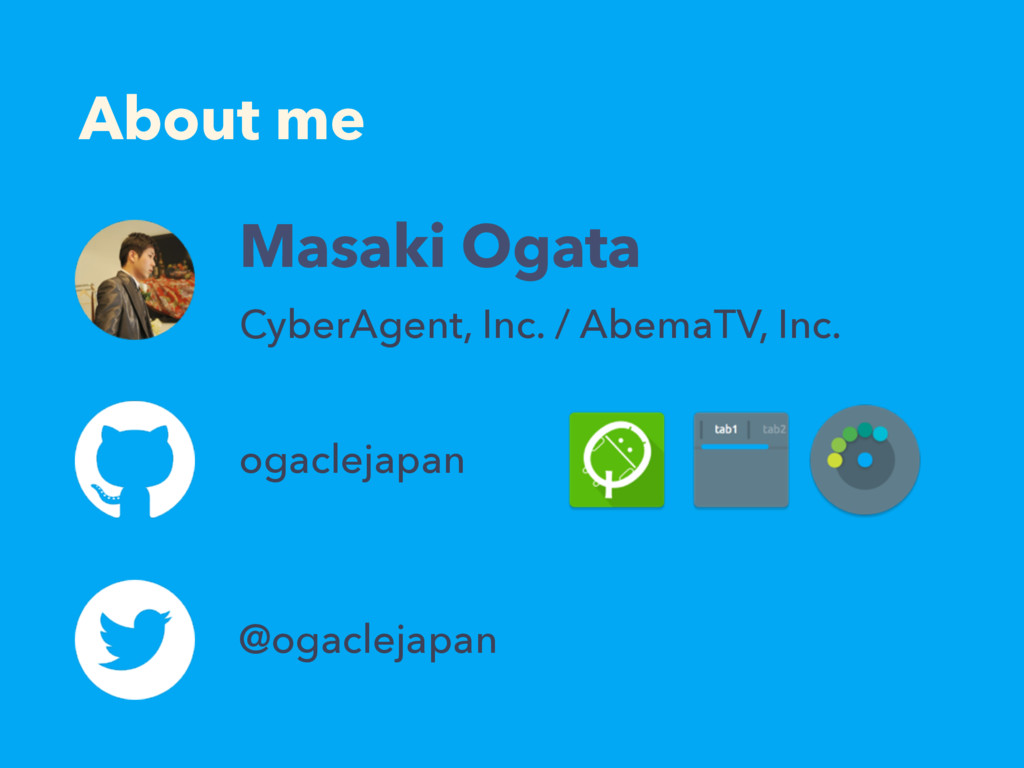 About me Masaki Ogata ogaclejapan CyberAgent, I...