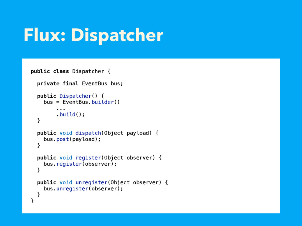 Flux: Dispatcher public class Dispatcher { priv...