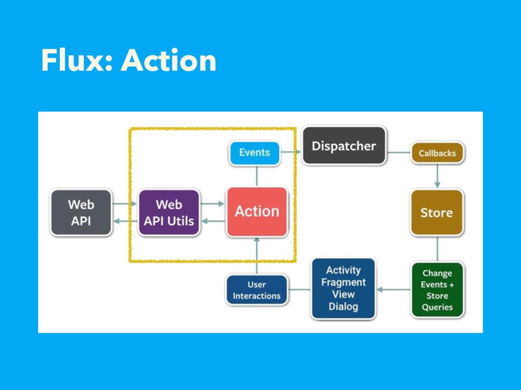 Flux: Action