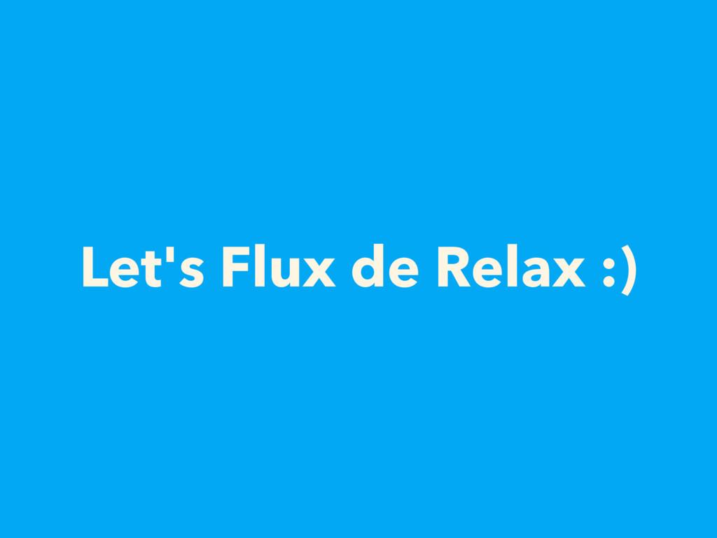 Let's Flux de Relax :)
