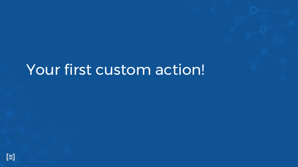 Your first custom action!