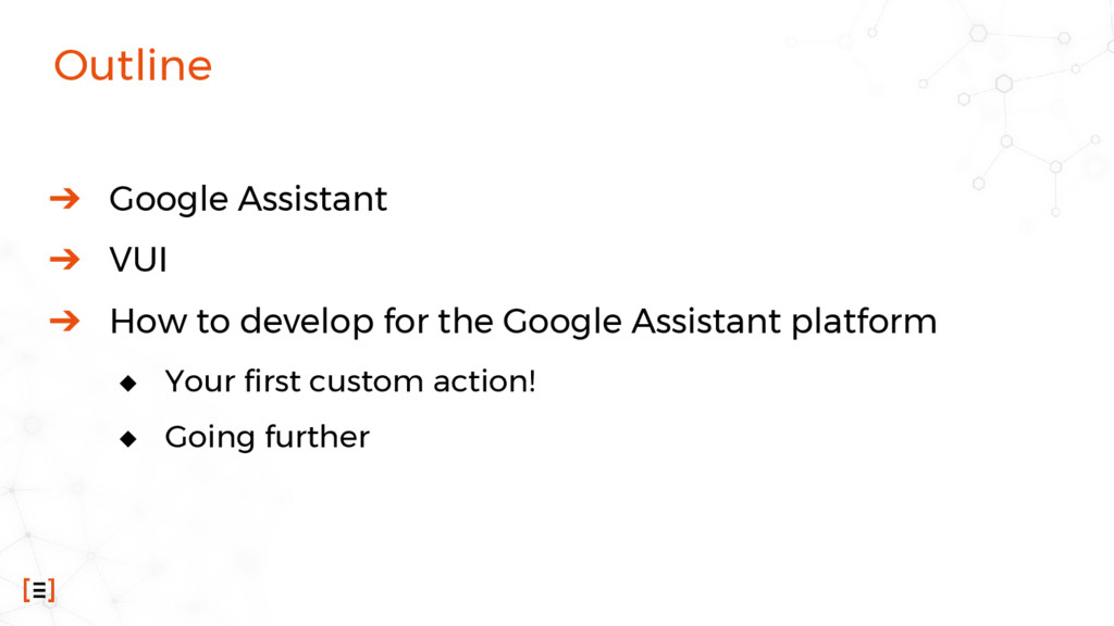 Outline ➔ Google Assistant ➔ VUI ➔ How to devel...