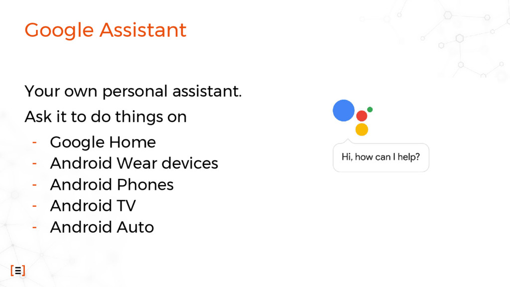 Google Assistant Your own personal assistant. A...