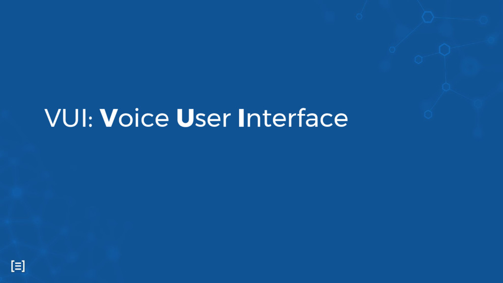 VUI: Voice User Interface