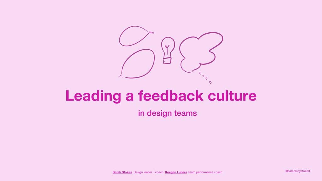Leading a feedback culture in design teams Sara...