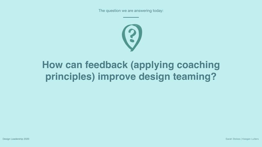 How can feedback (applying coaching principles)...