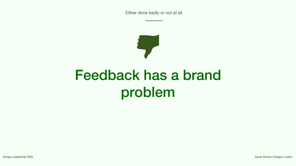 Feedback has a brand problem Either done badly ...
