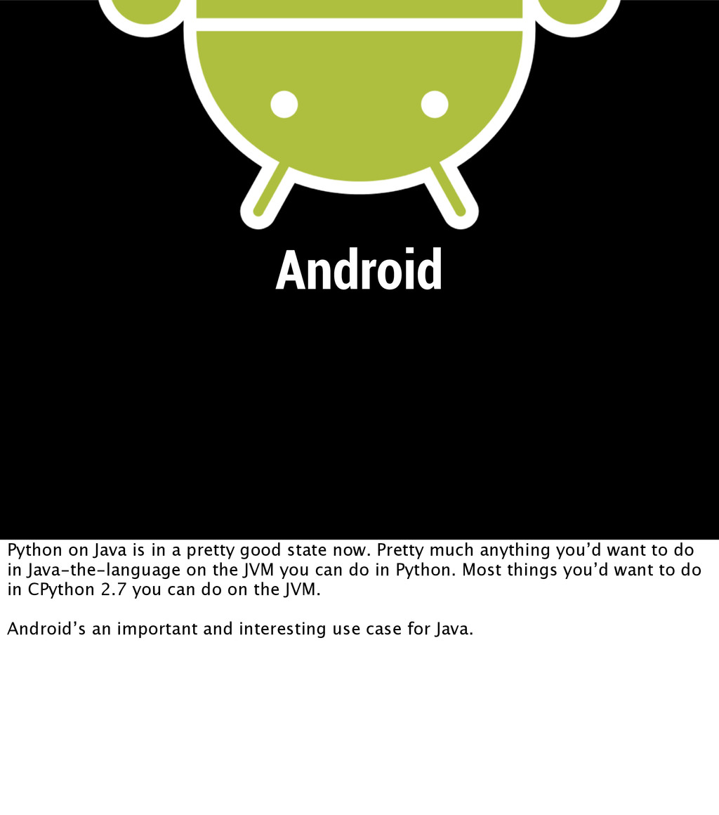 Android Python on Java is in a pretty good stat...