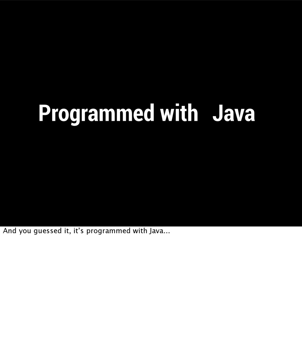 """Programmed with """"Java"""" And you guessed it, it's..."""