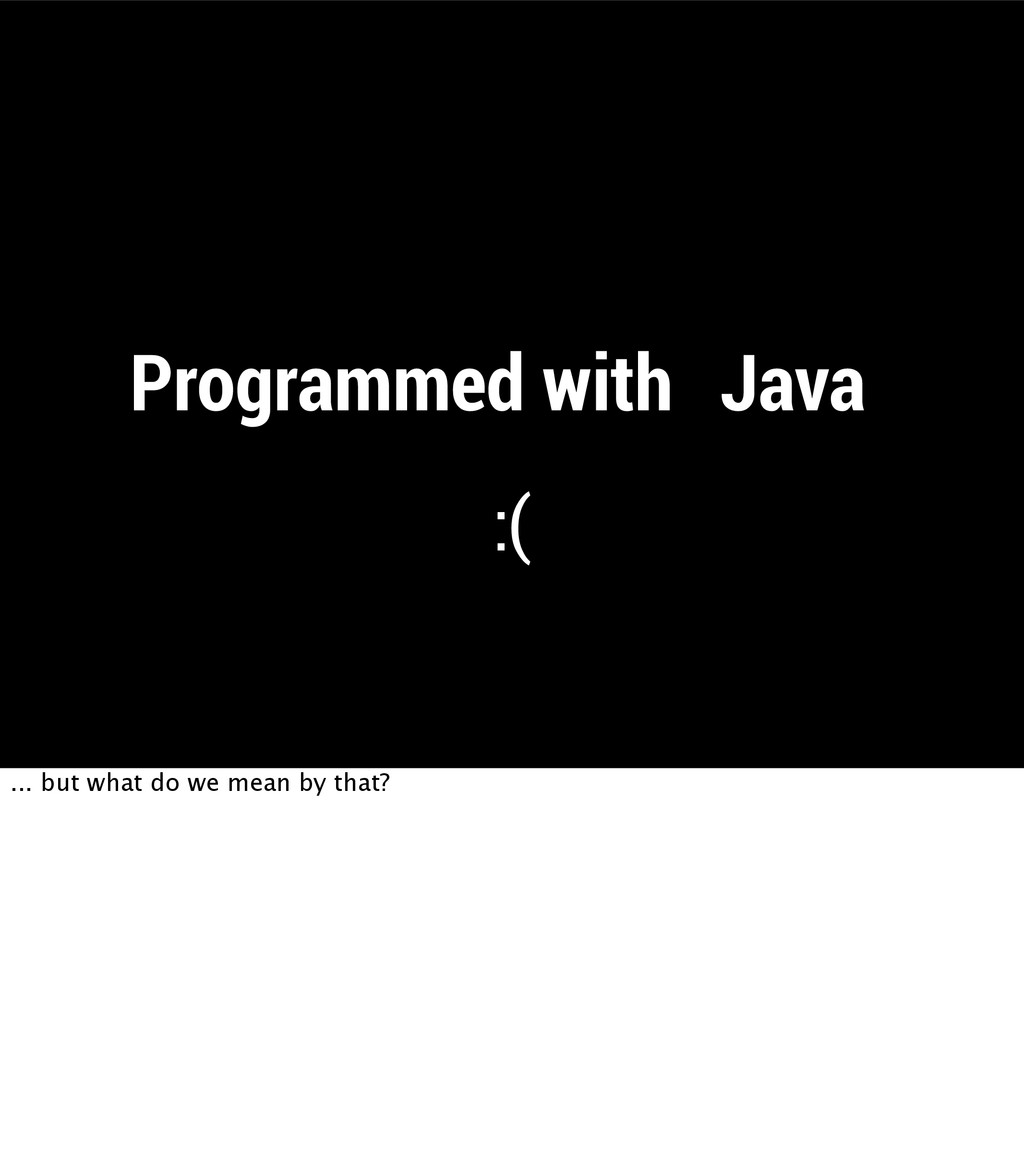 """Programmed with """"Java"""" :( ... but what do we me..."""