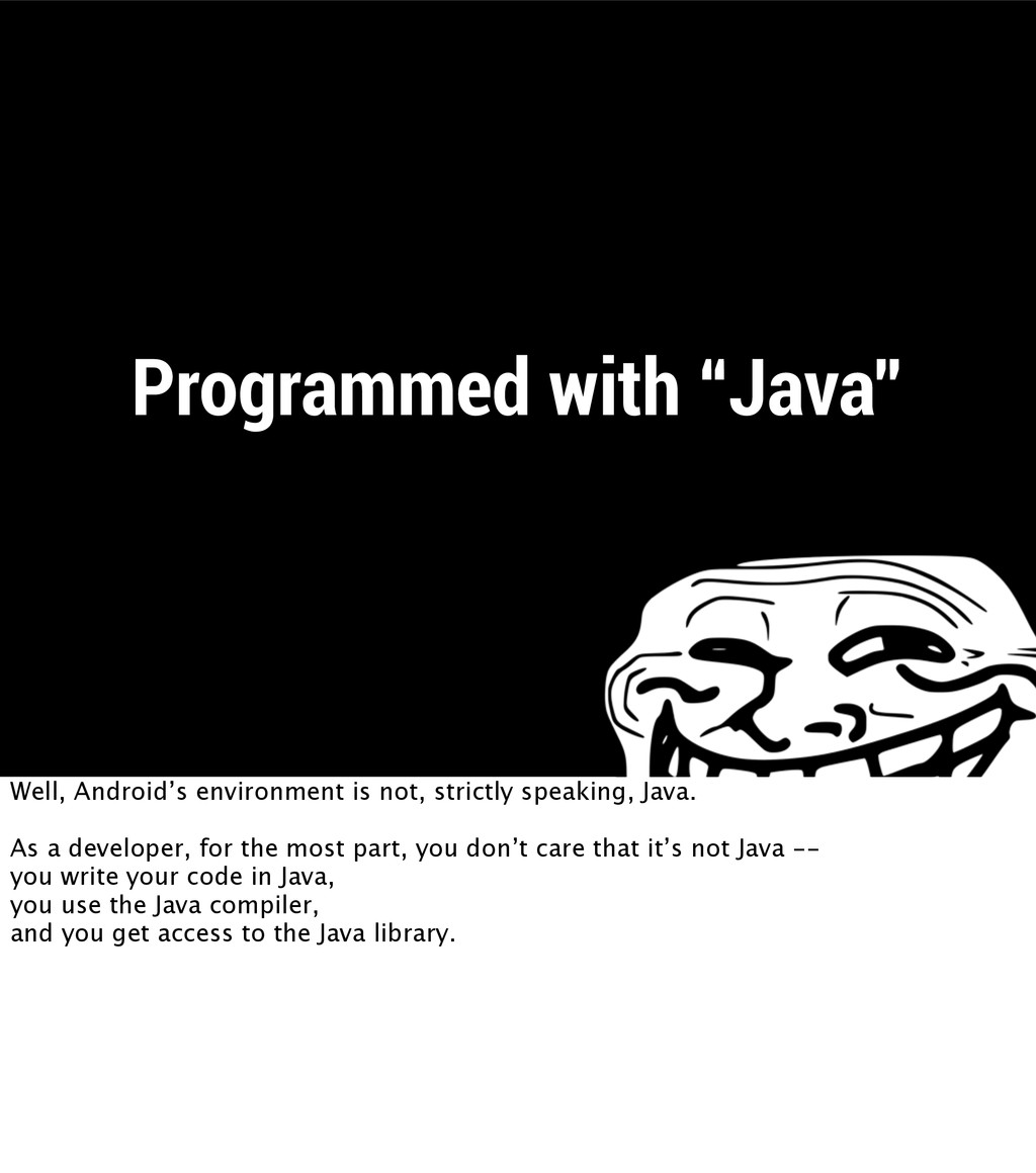 """Programmed with """"Java"""" Well, Android's environm..."""