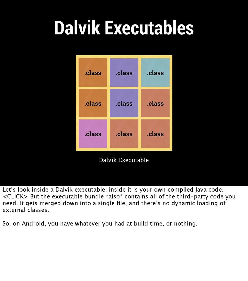 Dalvik Executables .dex Dalvik Executable .clas...