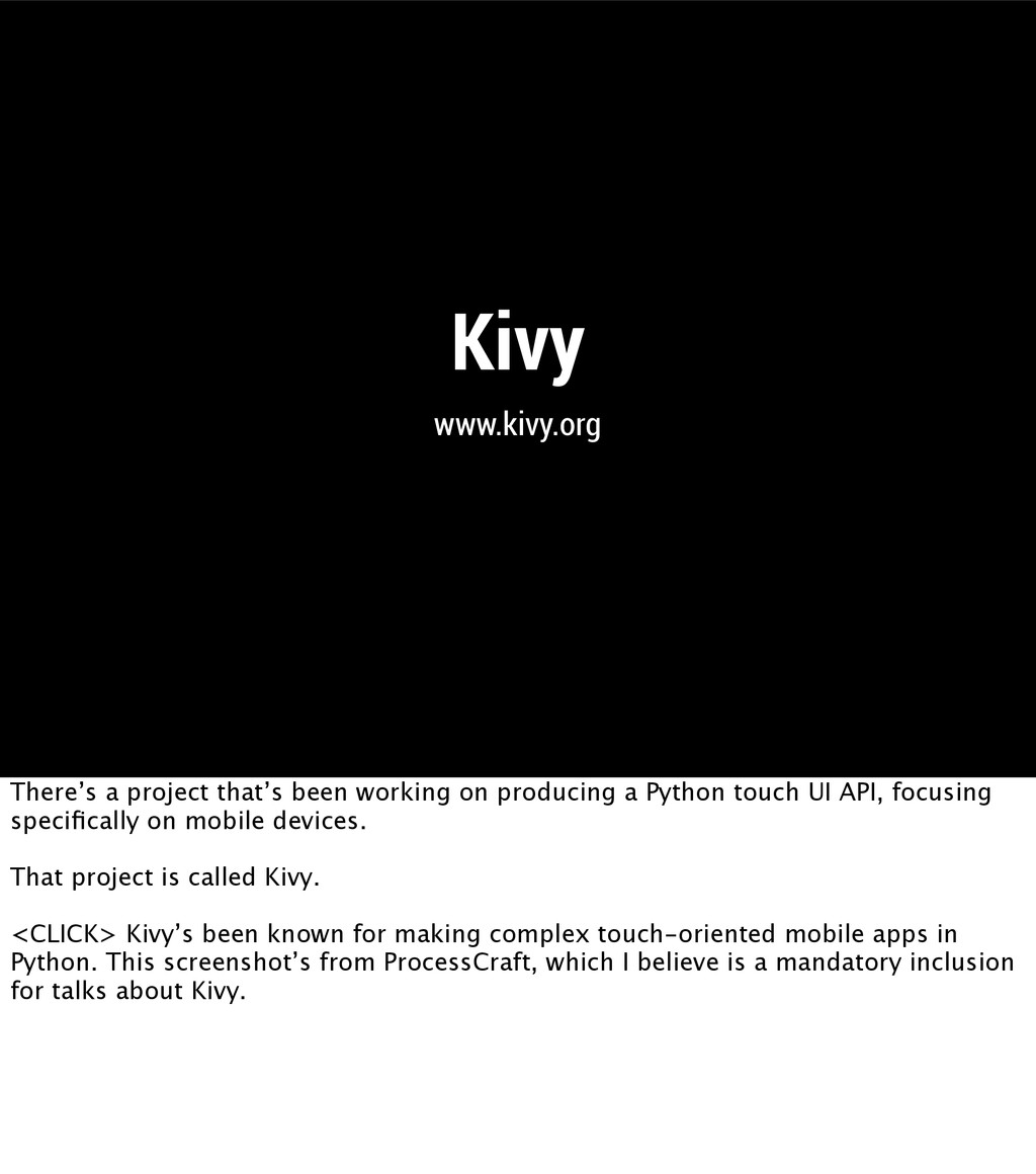 Kivy www.kivy.org There's a project that's been...