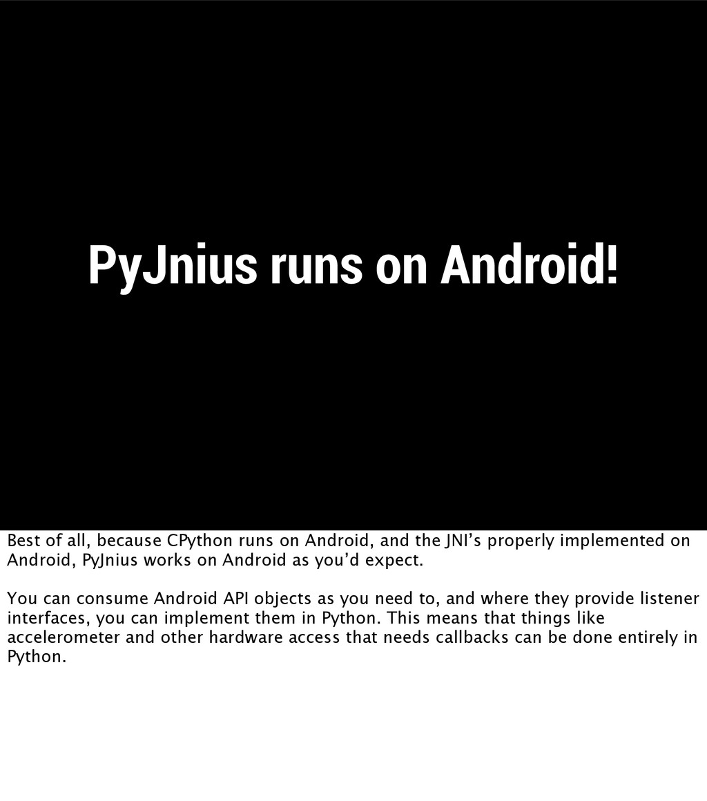 PyJnius runs on Android! Best of all, because C...