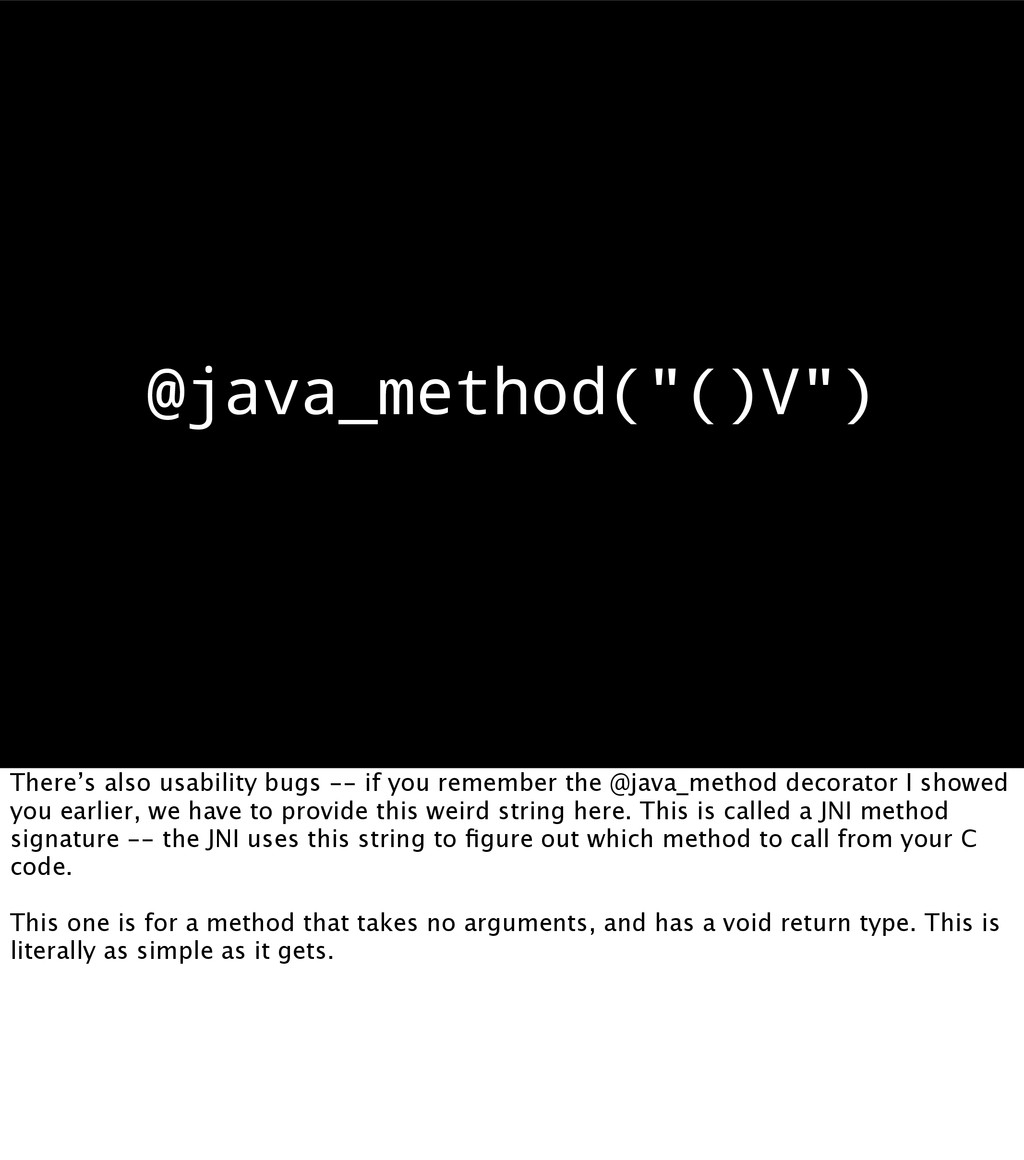 """@java_method(""""()V"""") There's also usability bugs..."""