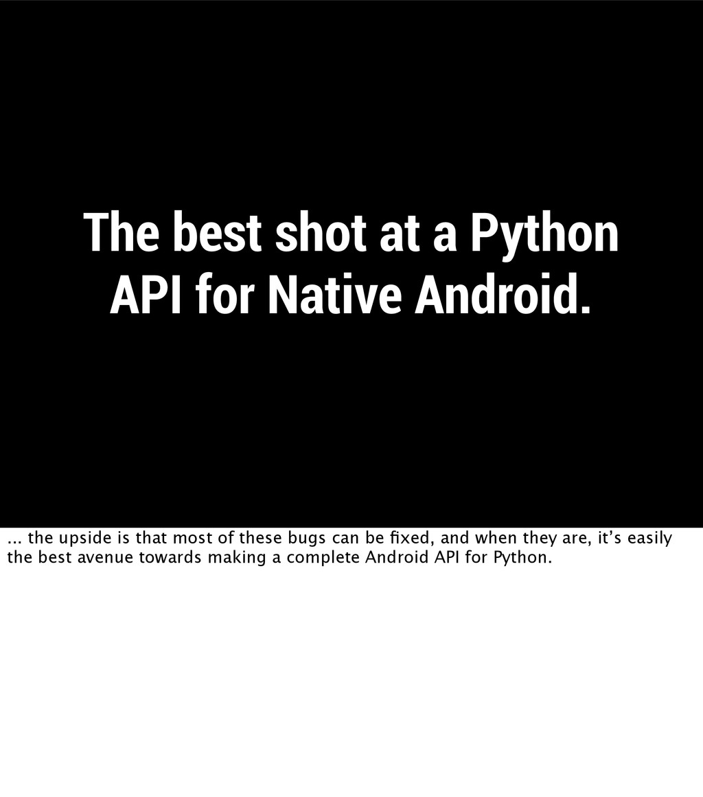 The best shot at a Python API for Native Androi...