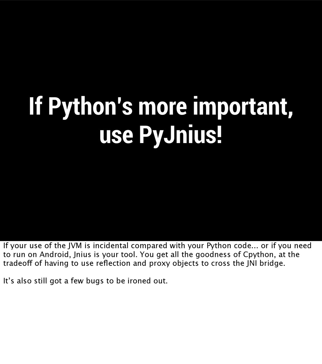 If Python's more important, use PyJnius! If you...