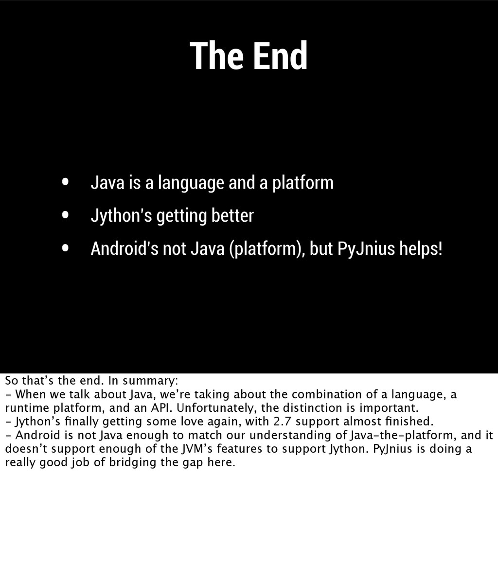 The End • Java is a language and a platform • J...