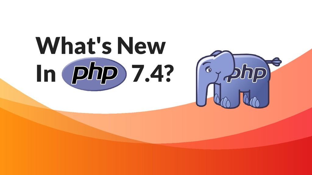 What's New In PHP 7.4?