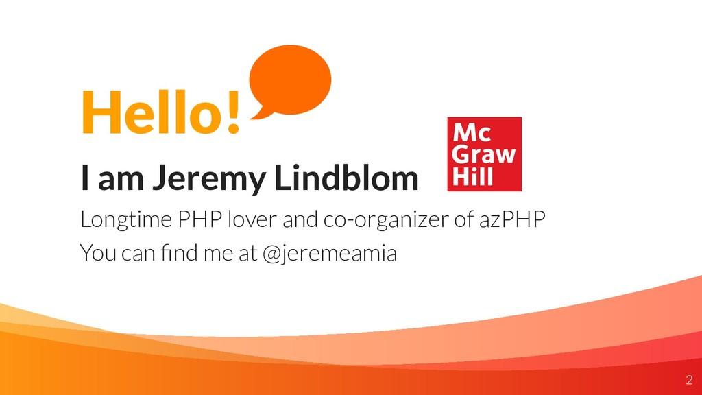 Hello! I am Jeremy Lindblom Longtime PHP lover ...