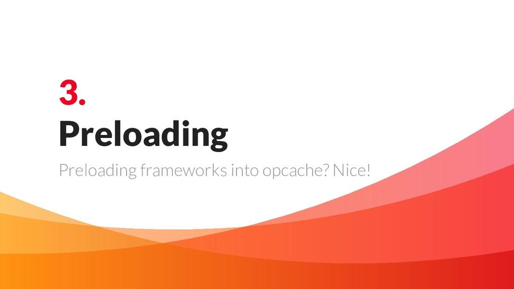 3. Preloading Preloading frameworks into opcach...