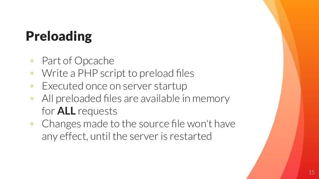 Preloading ◦ Part of Opcache ◦ Write a PHP scri...