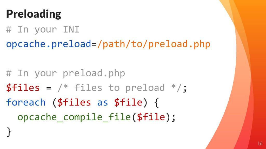 Preloading # In your INI opcache.preload=/path/...
