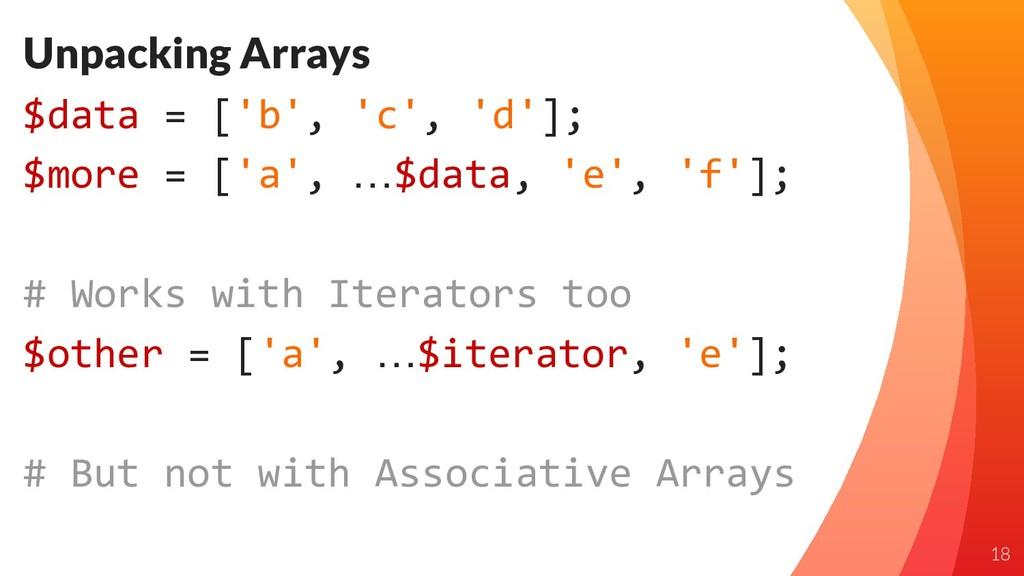 Unpacking Arrays $data = ['b', 'c', 'd']; $more...