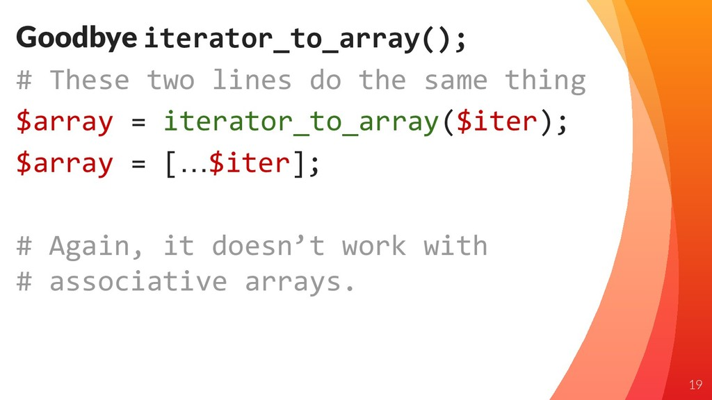 Goodbye iterator_to_array(); # These two lines ...