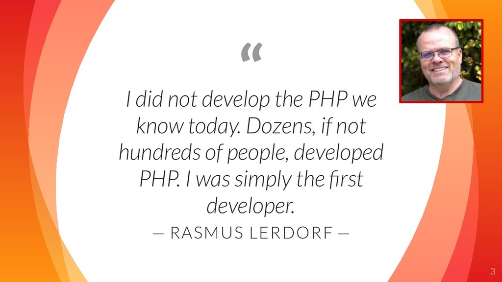 """ I did not develop the PHP we know today. Doze..."