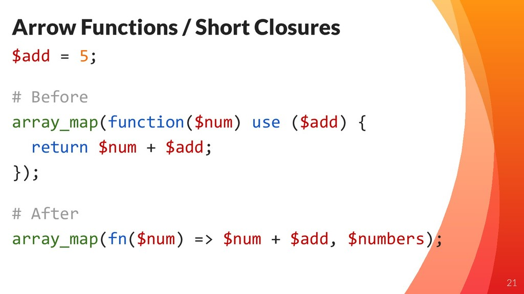 Arrow Functions / Short Closures $add = 5; # Be...