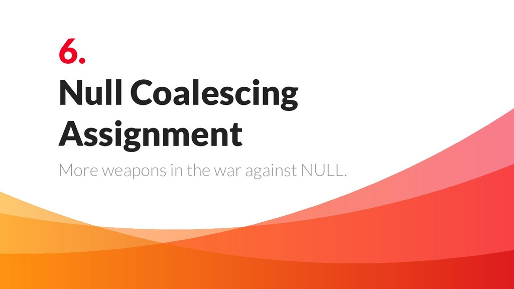 6. Null Coalescing Assignment More weapons in t...