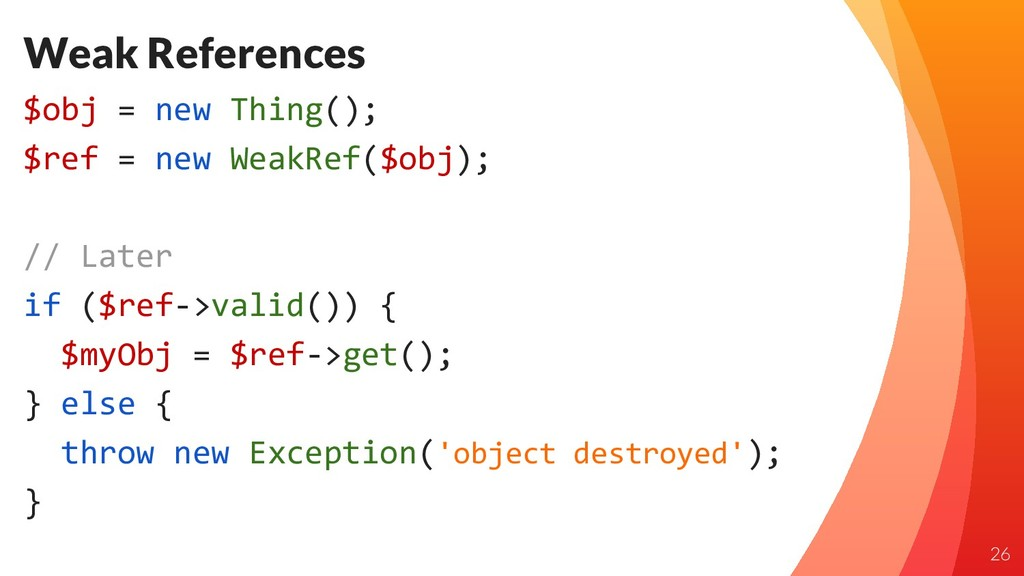 Weak References $obj = new Thing(); $ref = new ...