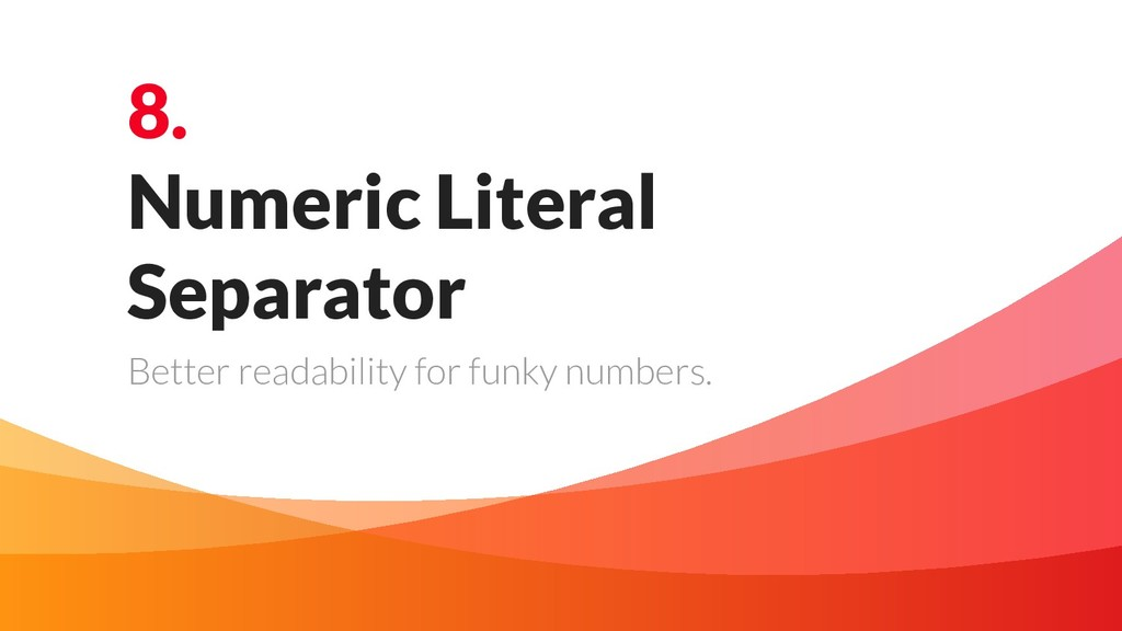 8. Numeric Literal Separator Better readability...