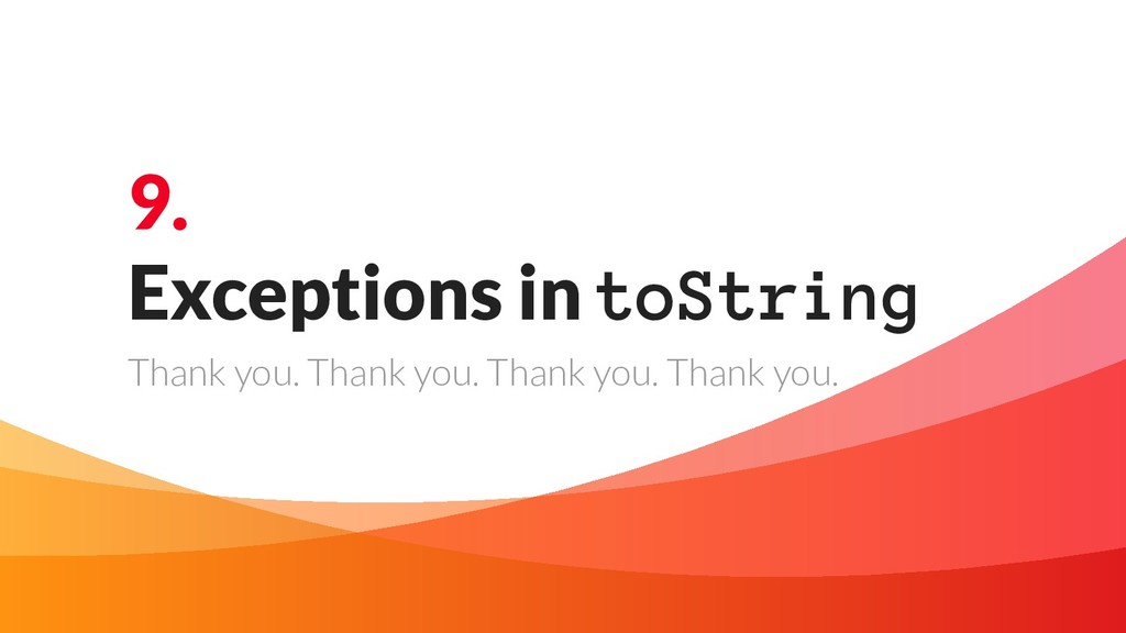 9. Exceptions in toString Thank you. Thank you....