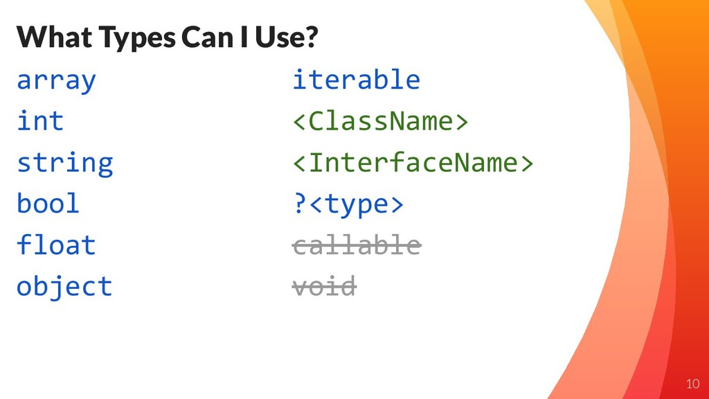 What Types Can I Use? array int string bool flo...