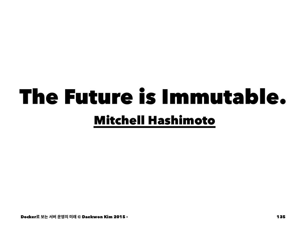 The Future is Immutable. Mitchell Hashimoto Doc...