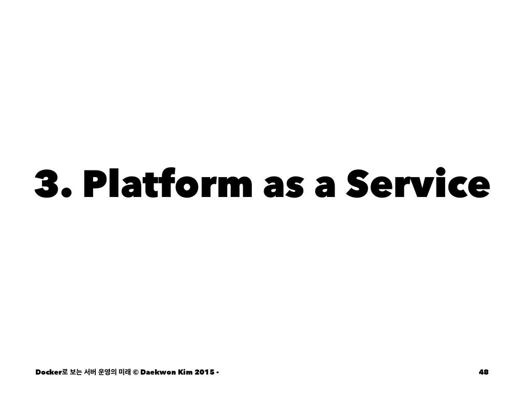 3. Platform as a Service Docker۽ ࠁח ࢲߡ  ې ©...