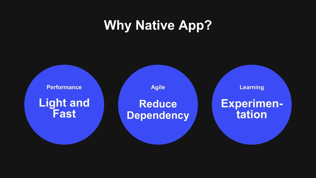 Why Native App? Performance Light and Fast Lear...