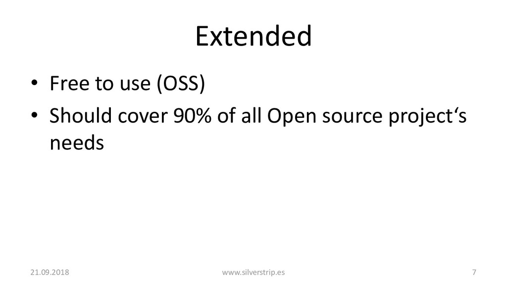 Extended • Free to use (OSS) • Should cover 90%...