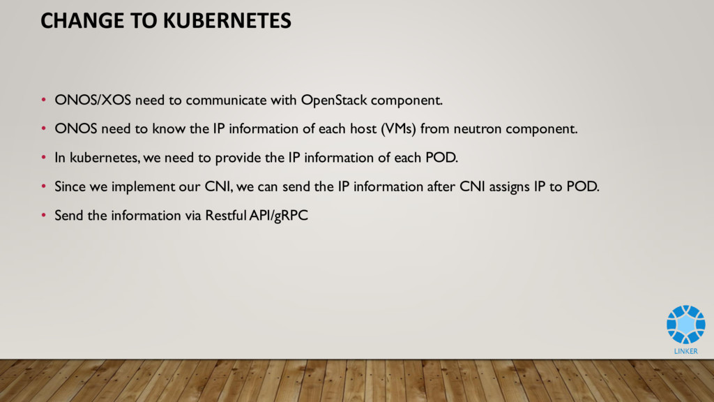 CHANGE TO KUBERNETES • ONOS/XOS need to communi...