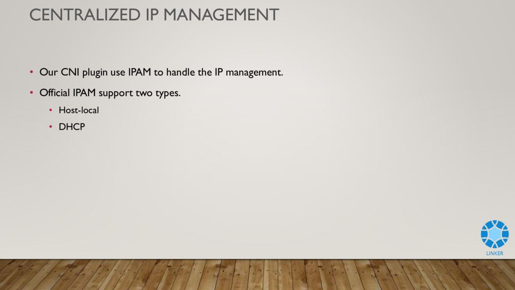 CENTRALIZED IP MANAGEMENT • Our CNI plugin use ...