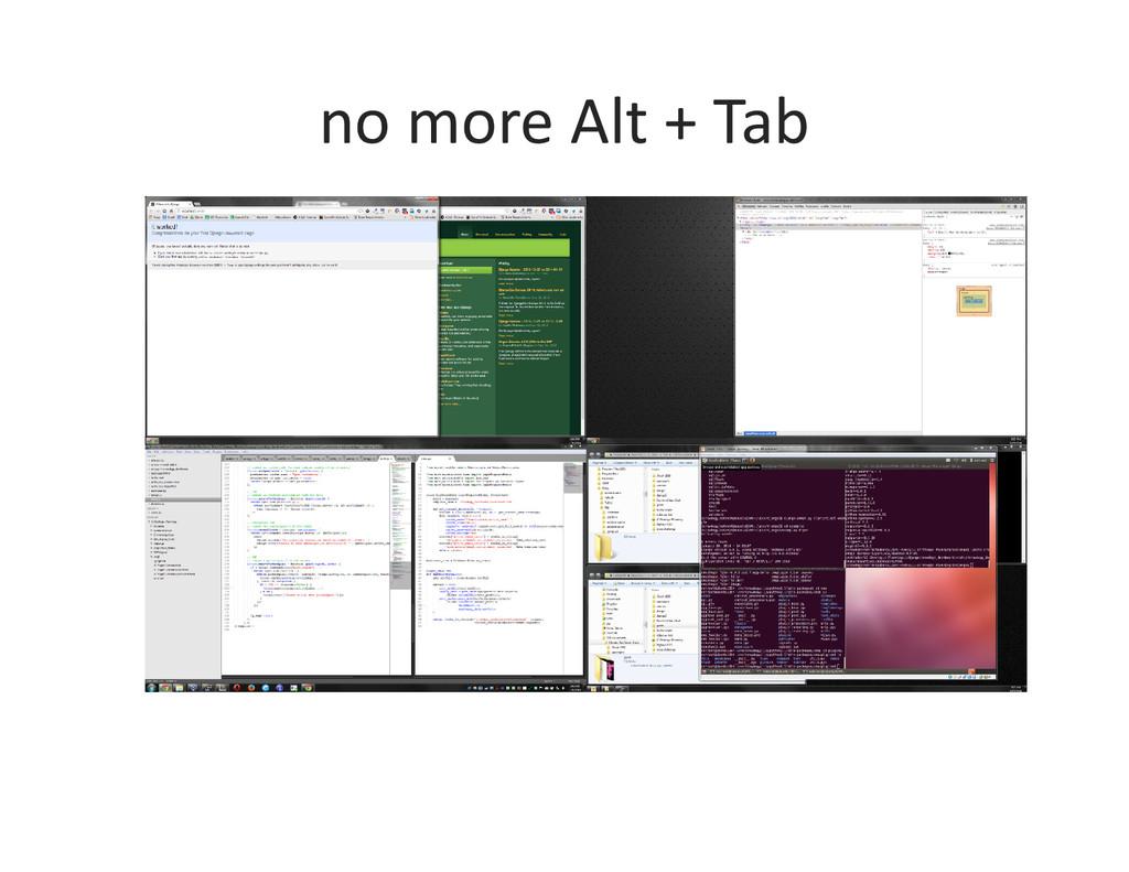 no more Alt + Tab