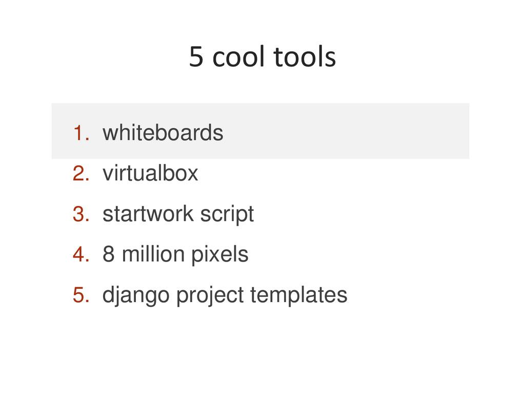 1. whiteboards 2. virtualbox 3. startwork scrip...