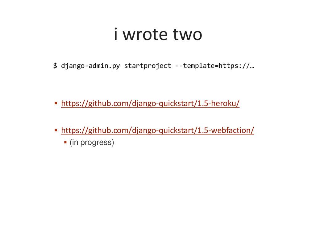 i wrote two $ django-admin.py startproject --te...