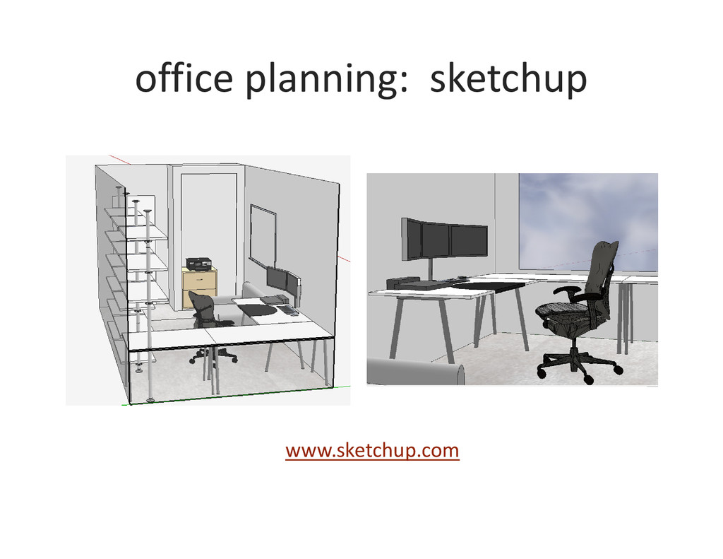office planning: sketchup www.sketchup.com