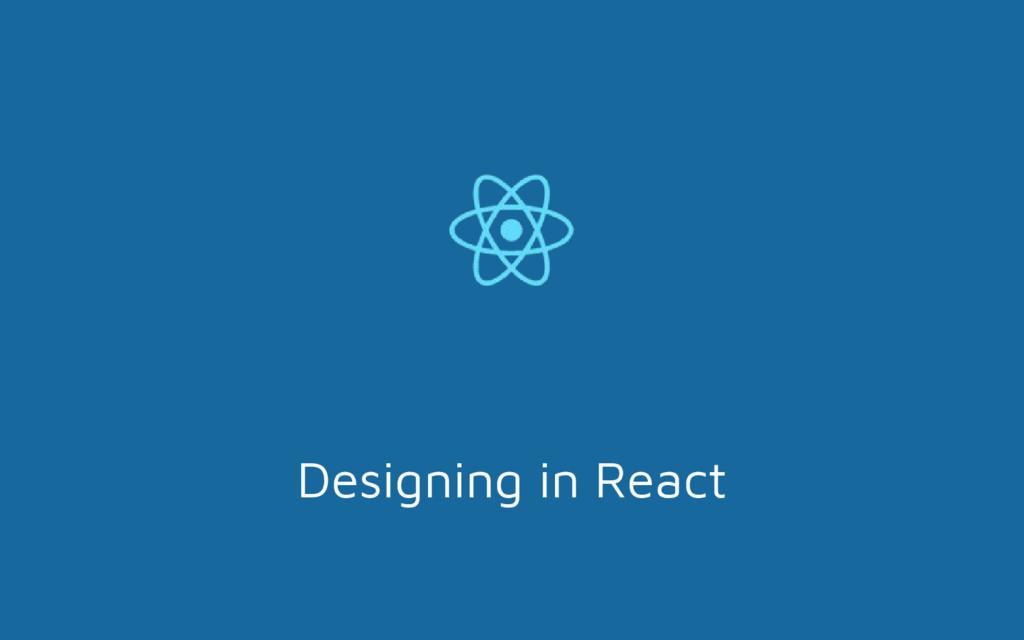 Designing in React