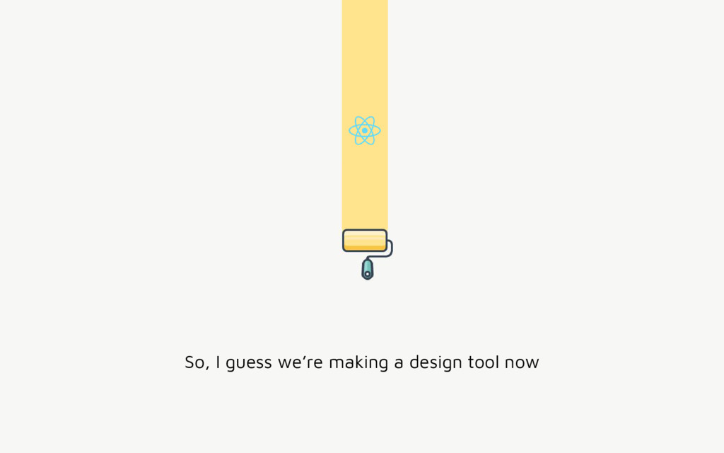 So, I guess we're making a design tool now
