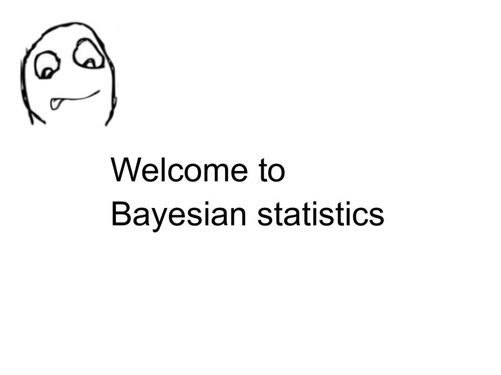 Welcome to Bayesian statistics