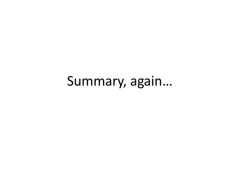 Summary, again…